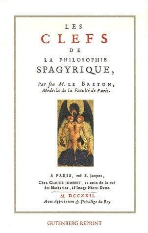Les Clefs de la philosophie spagyrique : Précédé de La vie est-elle un magnétisme ? par Jean-Baptiste Le Brethon, Sylvain Matton