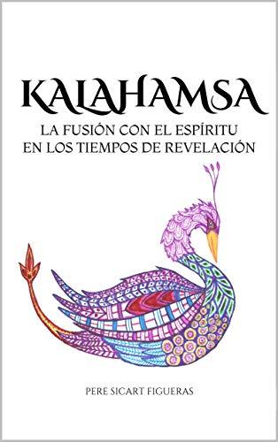 KALAHAMSA: La Fusión con el Espíritu en los Tiempos de Revelación