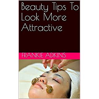 Beauty Tips To Look More Attractive (English Edition)