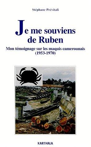 Je me souviens de Ruben : Mon témoignage sur les maquis du Cameroun, 1953-1970 par Stéphane Prévitali