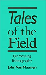 Tales of the Field: On Writing Ethnography (Chicago Guides to Writing, Editing and Publishing)