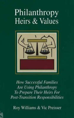 [(Philanthropy Heirs and Values : How Successful Families are Using Philanthropy to Prepare Their Heirs for Post-Transition Responsibities)] [By (author) Roy Williams ] published on (January, 2010)