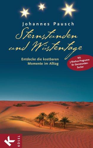 Sternstunden und Wüstentage: Die kostbaren Momente im Alltag entdecken - Übungen, Gebete, Meditationen