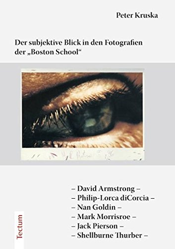"Der subjektive Blick in den Fotografien der ""Boston School"": David Armstrong - Philip-Lorca diCorcia - Nan Goldin - Mark Morrisroe - Jack Pierson - Shellburne Thurber"