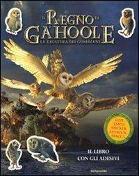 La leggenda dei guardiani. Il regno di Ga'Hoole. Con adesivi. Ediz. illustrata