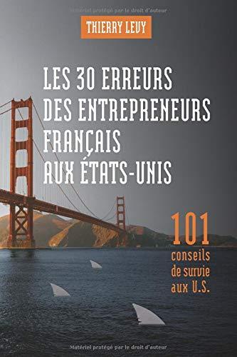 Les 30 erreurs des entrepreneurs français aux États-Unis par Thierry Levy
