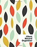 Client Record Organiser: Customer Appointment Management System Log Book, Client Information Keeper, Record Keeping & Organization, For Businesses. Use 8.5
