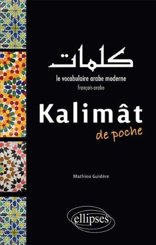 Kalimat de Poche le Vocabulaire Arabe Moderne Franais-Arabe