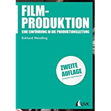Filmproduktion: Eine Einführung in die Produktionsleitung (Praxis Film)