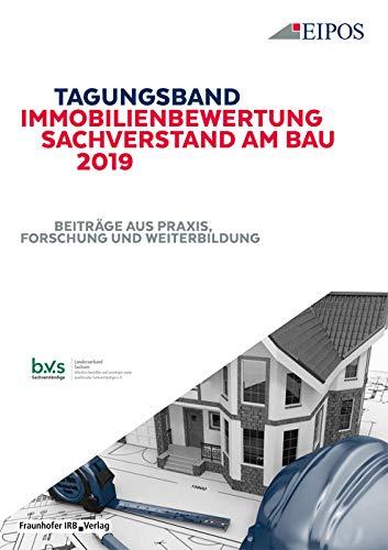 Tagungsband Immobilienbewertung und Sachverstand am Bau 2019.: Band zur Tagung am 13. und 14. Juni 2019. Beiträge aus Praxis, Forschung und Weiterbildung.
