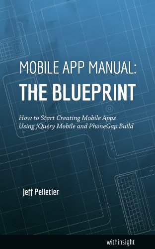 Mobile app manual the blueprint how to start creating mobile apps mobile app manual the blueprint how to start creating mobile apps using jquery mobile malvernweather Image collections