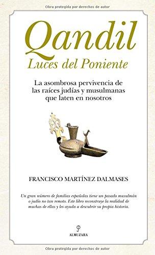 Download Qandil. Luces del Poniente: La asombrosa pervivencia de las raíces judías y musulmanas que laten en nosotros (Andalucia)