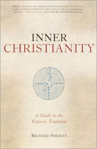 Inner Christianity: A Guide to the Esoteric Tradition Smoley, Richard ( Author ) Oct-08-2002 Paperback