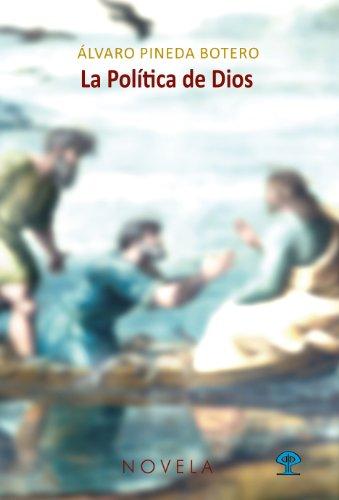 LA POLÍTICA DE DIOS por Álvaro Pineda Botero