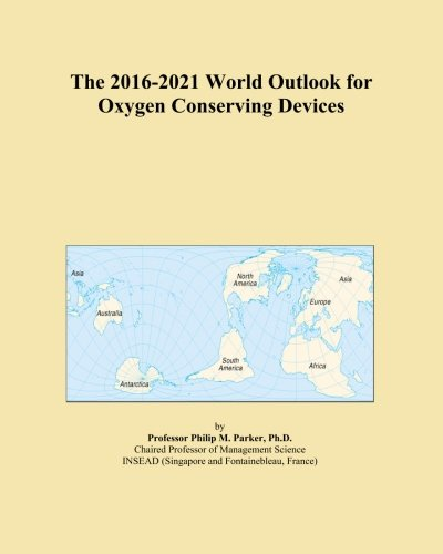 The 2016-2021 World Outlook for Oxygen Conserving Devices -