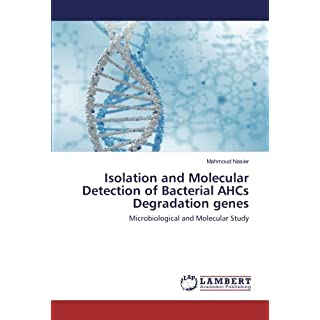 Isolation and Molecular Detection of Bacterial AHCs Degradation genes: Microbiological and Molecular Study