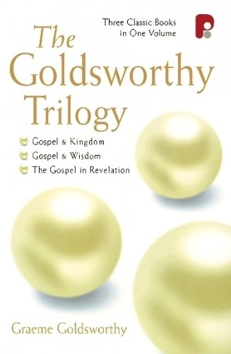The Goldsworthy Trilogy: Gospel & Kingdom, Wisdom & Revelation: Gospel & Kingdom, Wisdom & Revelation