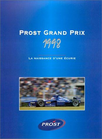 PROST GRAND PRIX 1998. La naissance d'une écurie par Luc Domenjoz