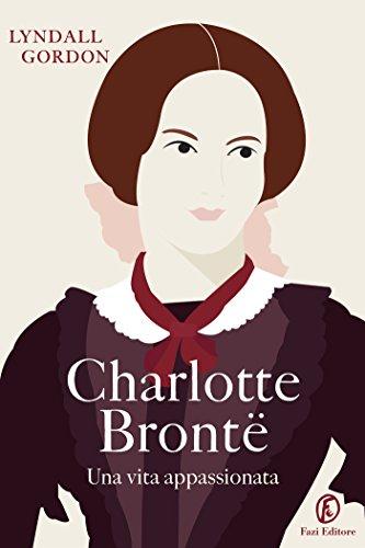 Charlotte Bront: Una vita appassionata