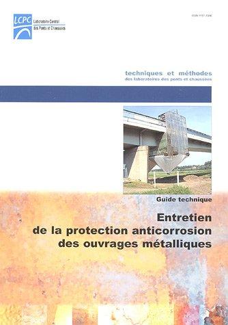 Entretien de la protection anticorrosion des ouvrages métalliques : Guide technique par LCPC