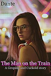 The Man on the Train: A Groping and Cuckold story