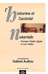 L'historien et l'activité notariale : Provence, Vénétie, Egypte XVe-XVIIIe siècles