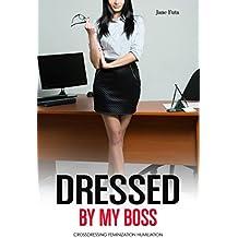 Dressed by My Boss: Crossdressing, Humiliation, Feminization (English Edition)