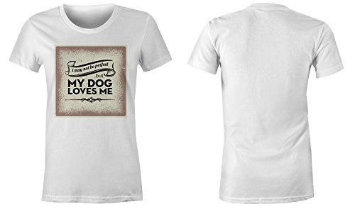I May Not Be Perfect But My Dog Loves Me ★ Rundhals-T-Shirt Frauen-Damen ★ hochwertig bedruckt mit lustigem Spruch ★ Die perfekte Geschenk-Idee (02) weiss