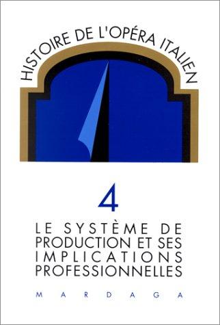 Histoire de l'opéra italien. Tome 4, Le système de production et ses implications professionnelles