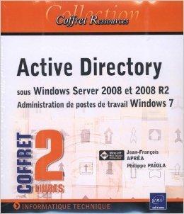 Active Directory sous Windows Server 2008 et 2008 R2 - Administration de postes de travail Windows 7 - (Coffret de 2 livres) de Jean-François APRÉA ,Philippe PAÏOLA ( 12 décembre 2012 )