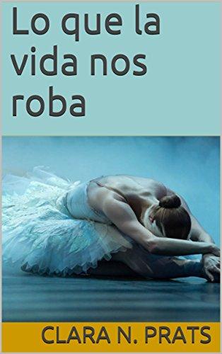 Lo que la vida nos roba por Clara Navarro Prats