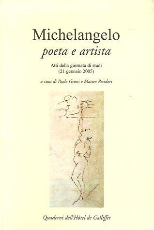 Michelangelo poeta e artista : Atti della giornata di studi (21 gennaio 2005)