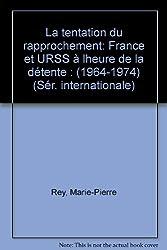 La tentation du rapprochement France et URSS à l'heure de la détente, 1964-1974