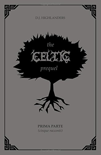 THE CELTIC PREQUEL: Prima parte