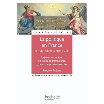 La politique en France du XIXe à nos jours (Carré Histoire t. 8)