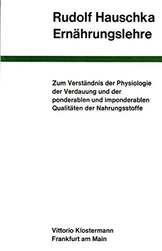 Ernährungslehre: Zum Verständnis der Physiologie der Verdauung und der ponderablen und imponderablen Qualitäten der Nahrungsstoffe