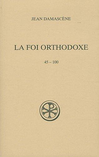 La foi orthodoxe : 45-100, édition français-grec