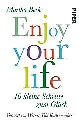 Enjoy your life: 10 kleine Schritte zum Glück