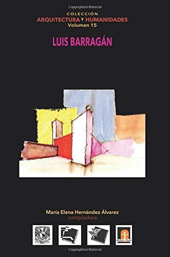 Volumen 15 Luis Barragán: Volume 15 (Colección Arquitectura y Humanidades)