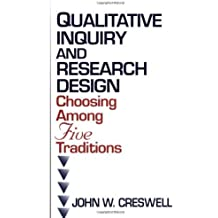 Qualitative Inquiry and Research Design: Choosing among Five Traditions by John W. Creswell (1997-07-15)