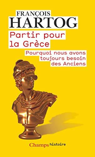 Partir pour la Grèce (Champs Histoire) par François Hartog