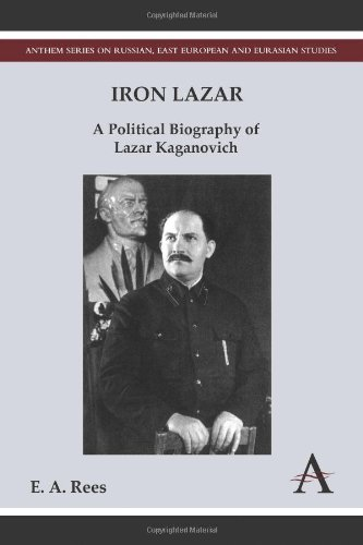 Iron Lazar: A Political Biography of Lazar Kaganovich (Anthem Series on Russian, East European and Eurasian Studies)