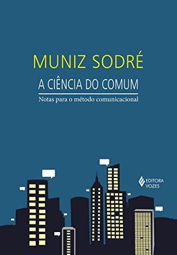 A ciência do comum: Notas para o método comunicacional (Portuguese Edition)