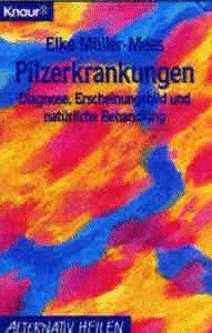 Pilzerkrankungen: Diagnose, Erscheinungsbild und natürliche Behandlung (Knaur Taschenbücher. Alternativ Heilen)