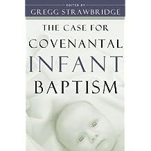 Case for Covenantal Infant Baptism, The