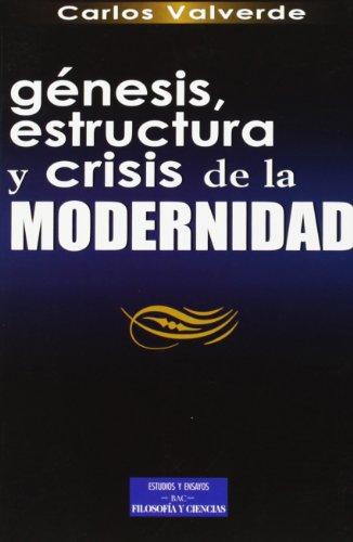 Génesis, estructura y crisis de la modernidad por Carlos Valverde