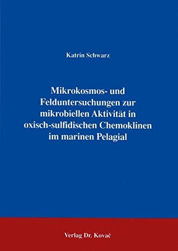 Mikrokosmos- und Felduntersuchungen zur mikrobiellen Aktivität in oxisch-sulfidischen Chemoklinen im Marinen Pelagial .
