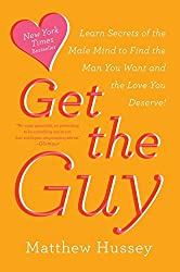 Get the Guy: Learn Secrets of the Male Mind to Find the Man You Want and the Love You Deserve by Matthew Hussey (2014-02-11)