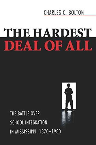 [The Hardest Deal of All: The Battle Over School Integration in Mississippi, 1870-1980] (By: Charles C. Bolton) [published: October, 2005]