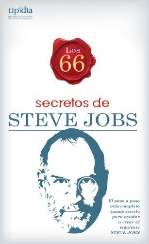Los 66 Secretos de Steve Jobs; el paso a paso más completo jamás escrito para ayudar a crear al siguiente Steve Jobs (Spanish Edition)